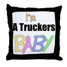 I'm A Truckers BABY Throw Pillow