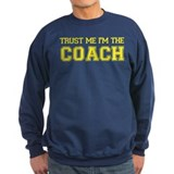 Trust Me I'm The Coach Sweatshirt