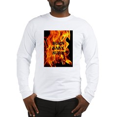 BURN, BABY, BURN™ Long Sleeve T-Shirt