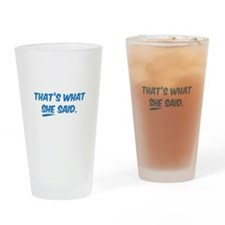 That's what SHE said. Drinking Glass