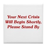 Your Next Crisis Tile Coaster
