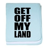 Get Off My Land baby blanket