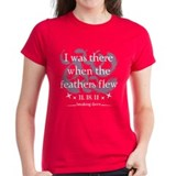 I was there when the feathers flew Tee