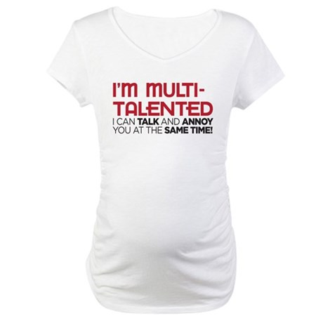 i'm multi-talented Maternity T-Shirt