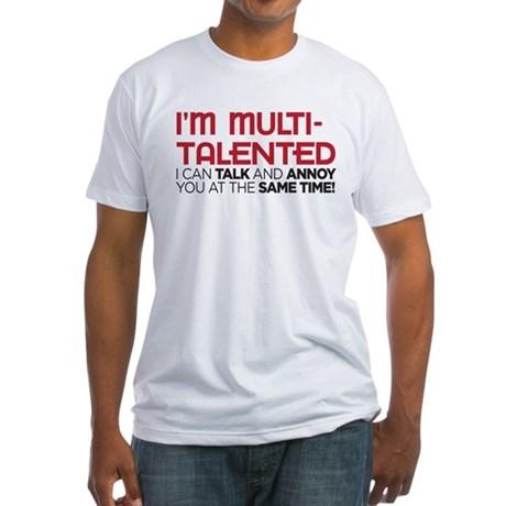 i'm multi-talented Fitted T-Shirt