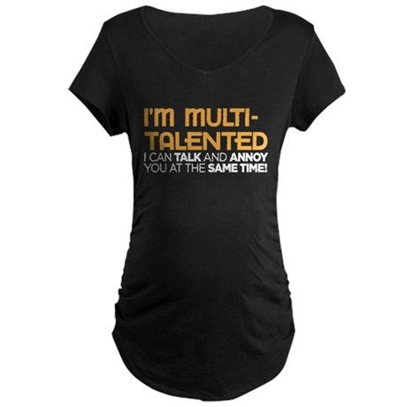 i'm multi-talented Maternity Dark T-Shirt