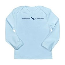 Perfect Speed Is Being There Long Sleeve Infant T-