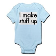 I Make Stuff Up Infant Bodysuit