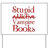 Stupid addictive vampire books Yard Sign