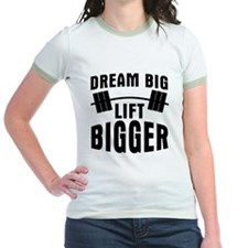 Dream big lift bigger T