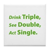 Drink Triple ... Tile Coaster