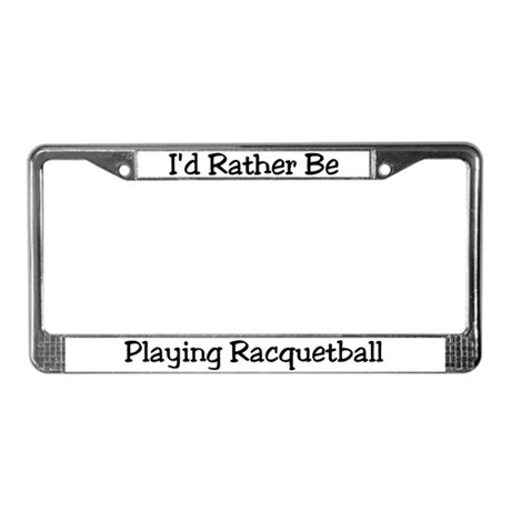 Rather Be Playing Racquetball License Plate Frame
