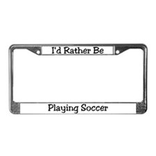 Rather Be Playing Soccer License Plate Frame