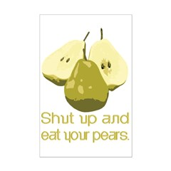 Now, shut up and eat your pears. Posters