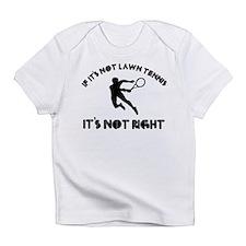 If it's not lawn tennis it's not right Infant T-Sh