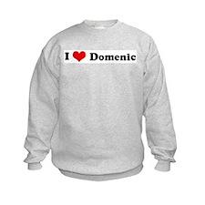 I Love Domenic Sweatshirt