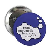 "Ruggedly Handsome 2.25"" Button"