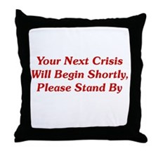 Your Next Crisis Throw Pillow