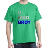 You Mad Bro? T-Shirt