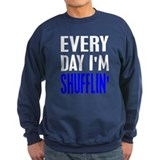 Everyday I'm Shufflin' Sweatshirt