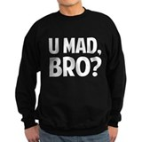 U Mad, Bro? Sweatshirt