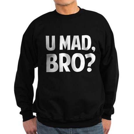 U Mad, Bro? Sweatshirt (dark)
