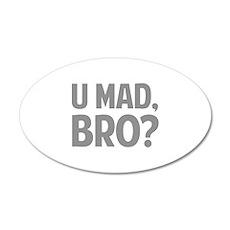 U Mad, Bro? 22x14 Oval Wall Peel