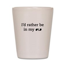 I'd rather be in my FJ Shot Glass