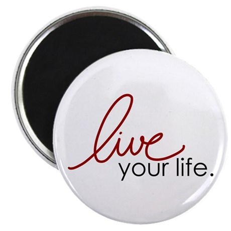 "Live Your Life 2.25"" Magnet (10 pack)"