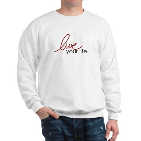 Live Your Life Sweatshirt