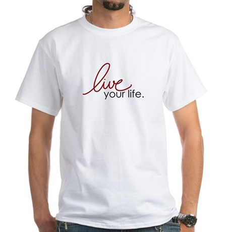 Live Your Life White T-Shirt