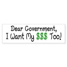 I Want My Money Too Bumper Sticker