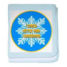 I Screw Better Than I Snowboa baby blanket