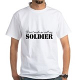 Dont make me call my..Soldier Shirt