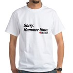 Sorry. Hammer Time.  White T-Shirt