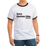 Sorry. Hammer Time.  Ringer T-Shirt