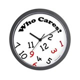 &amp;quot;Who Cares!&amp;quot; Novelty Wall Clock