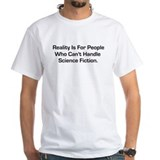 Reality is for people who can Shirt
