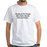 Reality is for people who can White T-Shirt