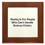 Reality is for people who can Framed Tile