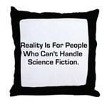 Reality is for people who can Throw Pillow