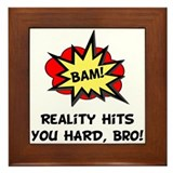 Reality Hits You Hard, Bro! Framed Tile