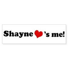 Shayne loves me Bumper Bumper Sticker