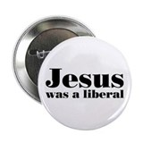 "Jesus Was A Liberal 2.25"" Button (10 pack)"