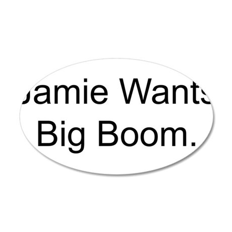 Jamie Wants Big Boom 22x14 Oval Wall Peel