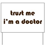 trust me, i'm a doctor Yard Sign