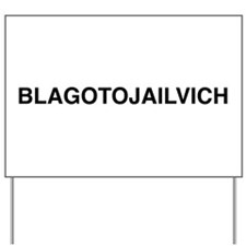 BLAGOTOJAILVICH Yard Sign