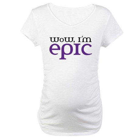 WoW i'm epic Maternity T-Shirt