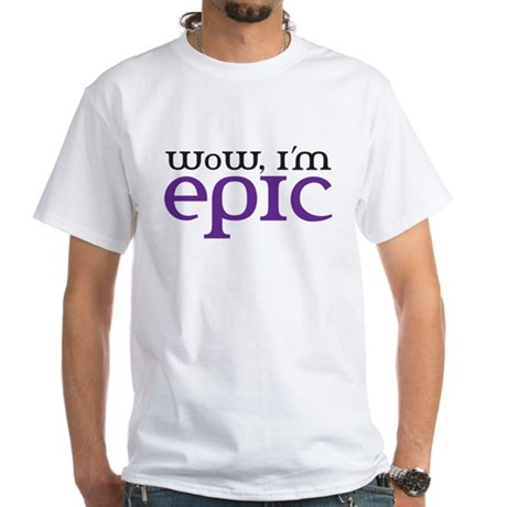 WoW i'm epic White T-Shirt