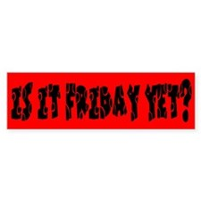 Is it Friday yet? Bumper Bumper Sticker